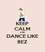KEEP CALM AND DANCE LIKE BEZ - Personalised Poster A4 size