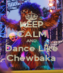 KEEP CALM AND Dance Like Chewbaka - Personalised Poster A4 size
