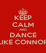 KEEP CALM AND DANCE LIKE CONNOR - Personalised Poster A4 size