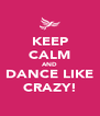 KEEP CALM AND DANCE LIKE CRAZY! - Personalised Poster A4 size