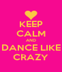 KEEP CALM AND DANCE LIKE CRAZY - Personalised Poster A4 size