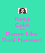 Keep Calm And Dance Like  Dani Harmer! - Personalised Poster A4 size