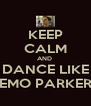 KEEP CALM AND  DANCE LIKE EMO PARKER - Personalised Poster A4 size