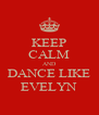 KEEP CALM AND DANCE LIKE EVELYN - Personalised Poster A4 size