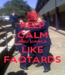 KEEP CALM AND DANCE LIKE FAQTARDS - Personalised Poster A4 size
