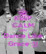 KEEP CALM AND Dance Like Grace :)) - Personalised Poster A4 size