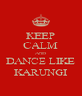 KEEP CALM AND DANCE LIKE KARUNGI - Personalised Poster A4 size