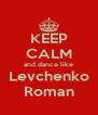 KEEP CALM and dance like Levchenko Roman - Personalised Poster A4 size