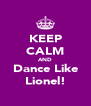 KEEP CALM AND Dance Like Lionel! - Personalised Poster A4 size