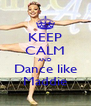 KEEP CALM AND Dance like Maddie - Personalised Poster A4 size