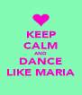 KEEP CALM AND DANCE LIKE MARIA - Personalised Poster A4 size