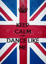 KEEP CALM AND DANCE LIKE ME - Personalised Poster A4 size