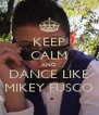 KEEP CALM AND DANCE LIKE MIKEY FUSCO - Personalised Poster A4 size
