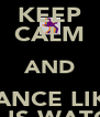 KEEP CALM AND DANCE LIKE NO ONE IS WATCHING!< - Personalised Poster A4 size