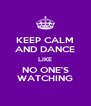 KEEP CALM AND DANCE LIKE NO ONE'S WATCHING - Personalised Poster A4 size