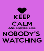 KEEP CALM AND DANCE LIKE NOBODY'S  WATCHING - Personalised Poster A4 size