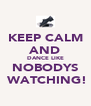 KEEP CALM AND DANCE LIKE NOBODYS  WATCHING! - Personalised Poster A4 size
