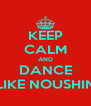 KEEP CALM AND DANCE LIKE NOUSHIN - Personalised Poster A4 size