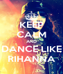 KEEP CALM AND DANCE LIKE RIHANNA - Personalised Poster A4 size
