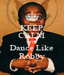 KEEP CALM AND Dance Like Robby - Personalised Poster A4 size