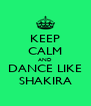 KEEP CALM AND DANCE LIKE SHAKIRA - Personalised Poster A4 size