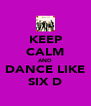 KEEP CALM AND DANCE LIKE SIX D - Personalised Poster A4 size
