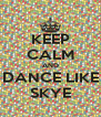 KEEP CALM AND DANCE LIKE SKYE - Personalised Poster A4 size