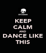KEEP CALM AND DANCE LIKE THIS - Personalised Poster A4 size