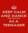 KEEP CALM AND DANCE LIKE YOU DID AS A TEENAGER - Personalised Poster A4 size