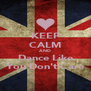 KEEP CALM AND Dance Like You Don't Care - Personalised Poster A4 size