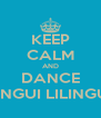 KEEP CALM AND DANCE LINGUI LILINGUI - Personalised Poster A4 size