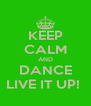 KEEP CALM AND DANCE LIVE IT UP!  - Personalised Poster A4 size