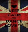 KEEP CALM AND DANCE LOVE *-* - Personalised Poster A4 size