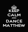 KEEP CALM AND DANCE MATTHEW - Personalised Poster A4 size