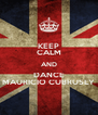 KEEP CALM AND DANCE MAURICIO CUBRUSLY - Personalised Poster A4 size