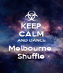 KEEP CALM AND DANCE Melbourne  Shuffle - Personalised Poster A4 size