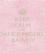 KEEP CALM AND DANCE MIGUEL   BAWDY - Personalised Poster A4 size