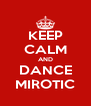 KEEP CALM AND DANCE MIROTIC - Personalised Poster A4 size