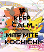 KEEP CALM AND DANCE MITE MITE KOCHICHI - Personalised Poster A4 size