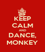 KEEP CALM AND DANCE, MONKEY - Personalised Poster A4 size