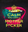 KEEP CALM AND DANCE MOTHER F*CKER - Personalised Poster A4 size