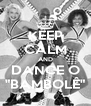 """KEEP CALM AND DANCE O """"BAMBOLÊ"""" - Personalised Poster A4 size"""