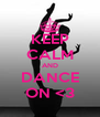 KEEP CALM AND DANCE ON <3 - Personalised Poster A4 size