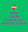 KEEP CALM AND DANCE ON BOOGIE FEVER - Personalised Poster A4 size