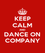 KEEP CALM AND DANCE ON COMPANY - Personalised Poster A4 size