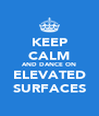 KEEP CALM AND DANCE ON ELEVATED SURFACES - Personalised Poster A4 size