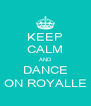 KEEP CALM AND DANCE ON ROYALLE - Personalised Poster A4 size