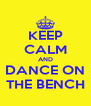 KEEP CALM AND DANCE ON THE BENCH - Personalised Poster A4 size