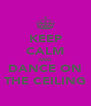 KEEP CALM AND DANCE ON THE CEILING - Personalised Poster A4 size