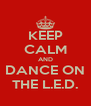 KEEP CALM AND DANCE ON THE L.E.D. - Personalised Poster A4 size